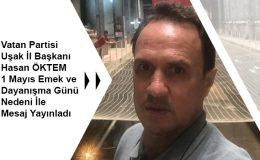 Vatan Partisi  Uşak İl Başkanı Hasan ÖKTEM, 1 Mayıs Emek ve Dayanışma Günü  Nedeni İle Mesaj Yayınladı